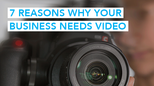 7 reasons why your business needs corporate video
