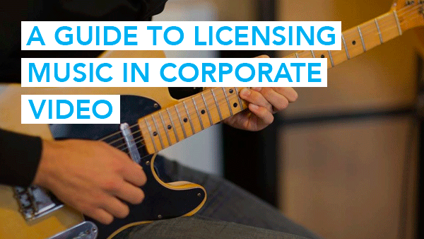 A guide to licensing music in corporate video