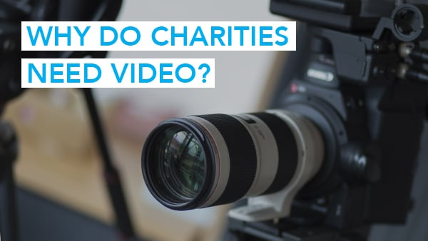 Why Do Charities Need Video?