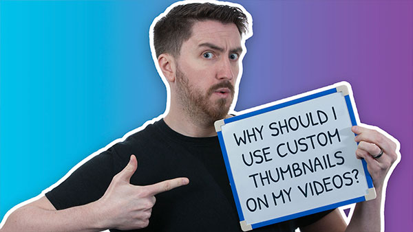 Why You Should Use Custom Thumbnails