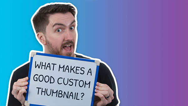 What Makes a Good Custom Thumbnail
