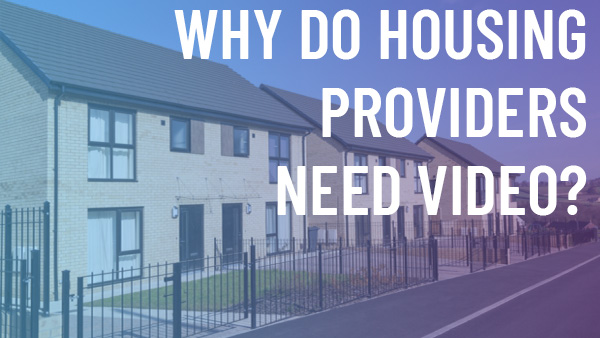 Why Do Housing Providers Need Video?
